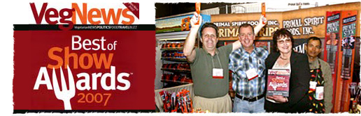 Primal Spirit Foods is proud to announce that it has received the Best New Vegetarian Product Award at VegNews Expo West - Best of Show Awards 2007, for Primal Sticks.